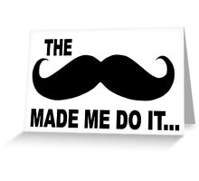 funny The mustache made me do it slogan Greeting Card