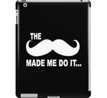 The mustache made me do it funny slogan in white iPad Case/Skin