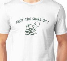 Shut the shell up ! Unisex T-Shirt