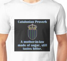 A Mother In Law Made Of Sugar - Catalonian Proverb Unisex T-Shirt