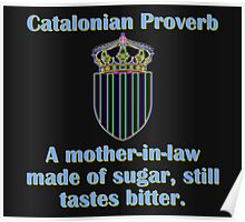 A Mother In Law Made Of Sugar - Catalonian Proverb Poster