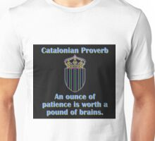 An Ounce Of Patience - Catalonian Proverb Unisex T-Shirt