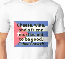 Cheese Wine And A Friend - Cuban Proverb Unisex T-Shirt