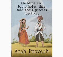 Children Are The Buttonholes - Arab Proverb Unisex T-Shirt