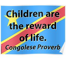 Children Are The Reward - Congolese Proverb Poster