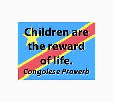Children Are The Reward - Congolese Proverb Unisex T-Shirt