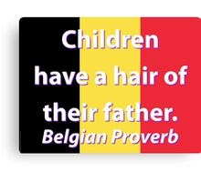 Children Have A Hair - Belgian Proverb Canvas Print