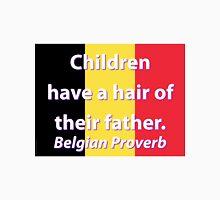 Children Have A Hair - Belgian Proverb Unisex T-Shirt