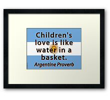 Childrens Love Is Like Water - Argentine Proverb Framed Print