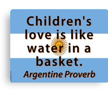 Childrens Love Is Like Water - Argentine Proverb Canvas Print
