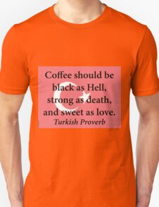 Coffee Should Be Black - Turkish Proverb T-Shirt