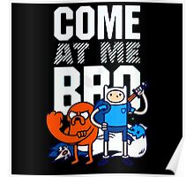 Adventure Time Come at me, bro Poster