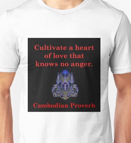 Cultivate A Heart Of Love - Cambodian Proverb Unisex T-Shirt