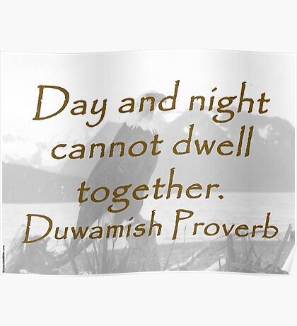 Day And Night - Duwamish Proverb Poster