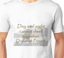 Day And Night - Duwamish Proverb Unisex T-Shirt