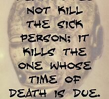 Death Does Not Kill The Sick - Akan Proverb by CrankyOldDude