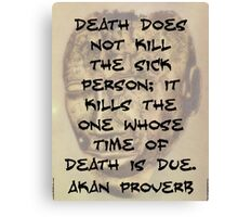 Death Does Not Kill The Sick - Akan Proverb Canvas Print