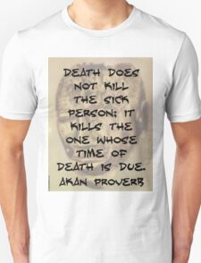 Death Does Not Kill The Sick - Akan Proverb T-Shirt