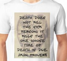 Death Does Not Kill The Sick - Akan Proverb Unisex T-Shirt