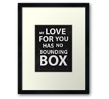 My Love For You Has No Bounding Box Framed Print