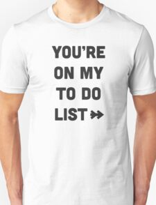 You are on my to do list T-Shirt