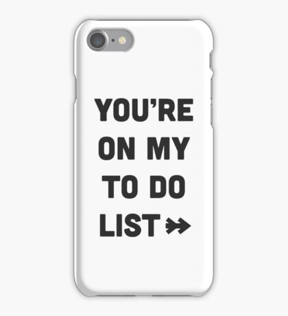 You are on my to do list iPhone Case/Skin