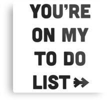 You are on my to do list Metal Print