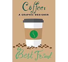 Coffee; a Graphic Designer Best Friend Photographic Print