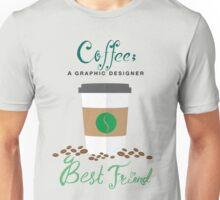 Coffee; a Graphic Designer Best Friend Unisex T-Shirt
