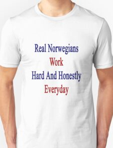 Real Norwegians Work Hard And Honestly Everyday  T-Shirt