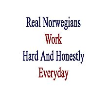 Real Norwegians Work Hard And Honestly Everyday  Photographic Print