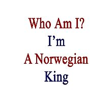 Who Am I? I'm A Norwegian King  Photographic Print