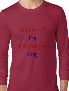 Who Am I? I'm A Norwegian King  Long Sleeve T-Shirt