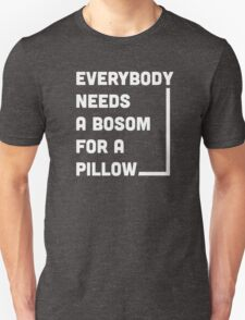 Everybody needs a bosom for a pillow T-Shirt