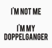 I'M NOT ME - I'M MY DOPPELGANGER by Musclemaniac