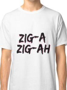 Zig-A Zig-Ah Classic T-Shirt