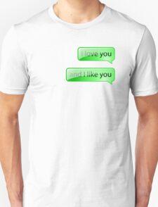 I love you and I like you Unisex T-Shirt