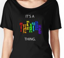 It's A Theatre Thing. Women's Relaxed Fit T-Shirt