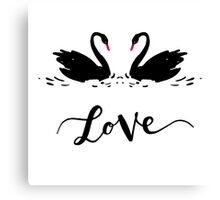 Inscription Love a couple of black swans. Romantic lettering Canvas Print