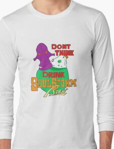 Don't Think, Drink Long Sleeve T-Shirt