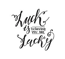 Luck is believing you are lucky. Modern calligraphy.  by Olga Matskevich