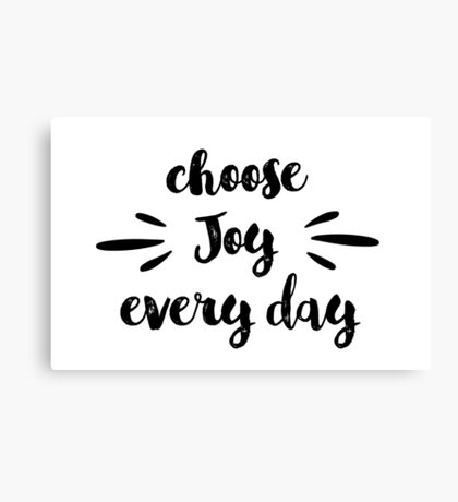Choose joy every day motivational saying in black  Canvas Print