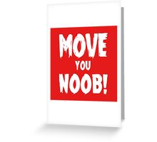 Move You Noob! Greeting Card