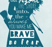 You Make Me Brave Sticker