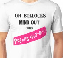 Oh Bollocks Mind Out There's Posers Everywhere Unisex T-Shirt