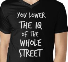 You lower the IQ of the whole street Mens V-Neck T-Shirt