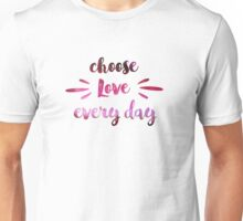 Choose Love Every Day Unisex T-Shirt