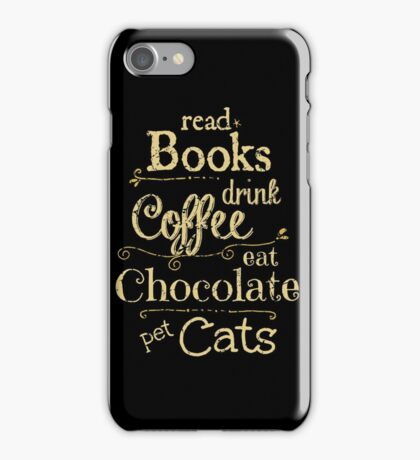 read books, drink coffee, eat chocolate, pet cats iPhone Case/Skin