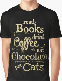read books, drink coffee, eat chocolate, pet cats Graphic T-Shirt
