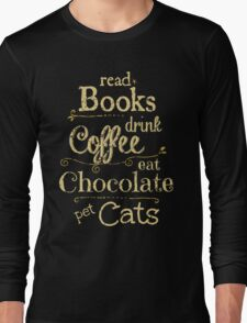 read books, drink coffee, eat chocolate, pet cats Long Sleeve T-Shirt